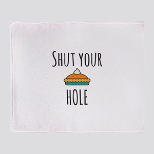 Shut Your Pie Hole Throw Blanket