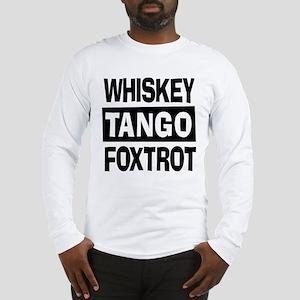 Whiskey Tango Foxtrot (WTF) Long Sleeve T-Shirt