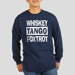 Whiskey Tango Foxtrot (WTF) Long Sleeve Dark T-Shi