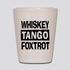 Whiskey Tango Foxtrot (WTF) Shot Glass