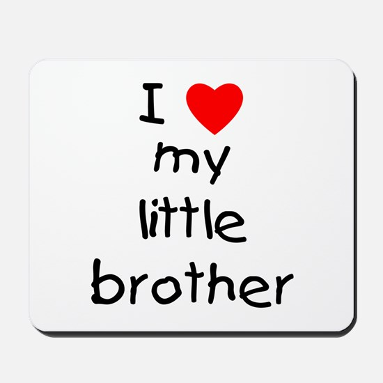 I love my little brother Mousepad