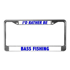 I'd Rather Be Bass Fishing License Plate Frame