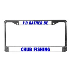 I'd Rather Be Chub Fishing License Plate Frame