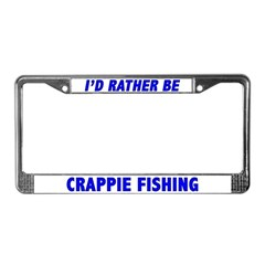 I'd Rather Be Crappie Fishing License Plate Frame