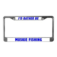 I'd Rather Be Muskie Fishing License Plate Frame