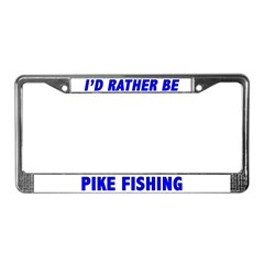 I'd Rather Be Pike Fishing License Plate Frame