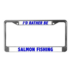 I'd Rather Be Salmon Fishing License Plate Frame