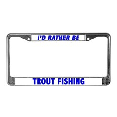 I'd Rather Be Trout Fishing License Plate Frame