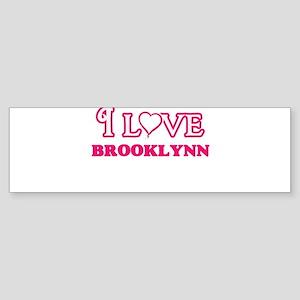 I Love Brooklynn Bumper Sticker
