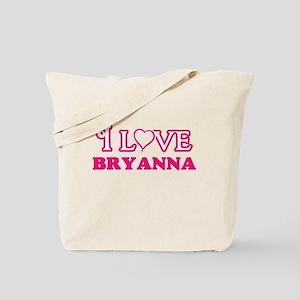 I Love Bryanna Tote Bag