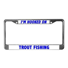 I'm Hooked On Trout Fishing License Plate Frame