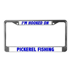 I'm Hooked On Pickerel Fishing License Plate Frame