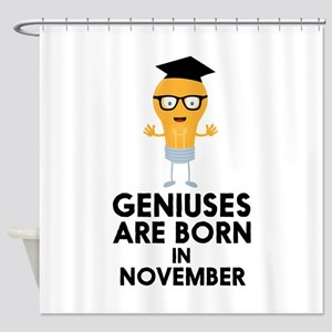 Geniuses are born in NOVEMBER Cbv9r Shower Curtain