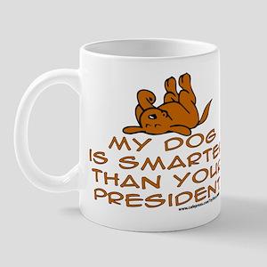 My dog is smarter than your president Mug