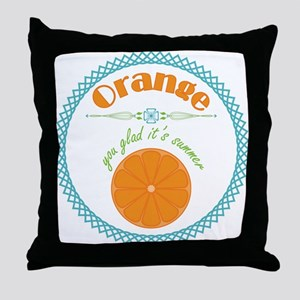 Orange You Glad It's Summer Throw Pillow