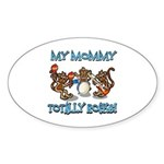My Mommy totally rocks Sticker (Oval)