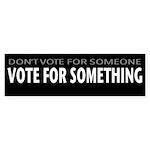 Vote For Something Bumper Sticker