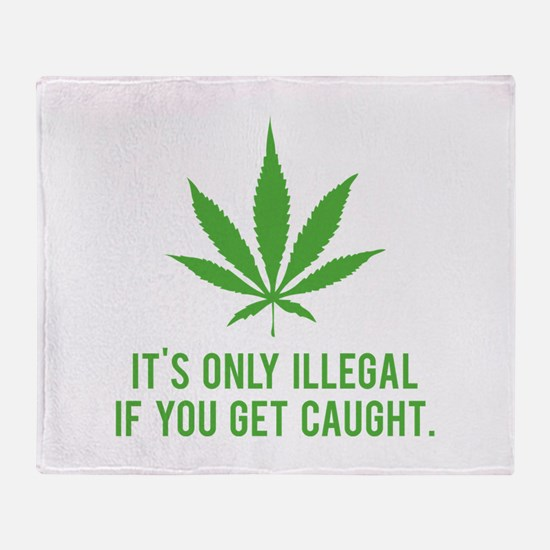 It's only illegal if ... Throw Blanket