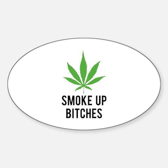 Smoke up bitches Sticker (Oval)