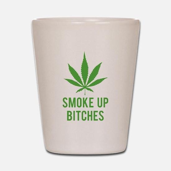 Smoke up bitches Shot Glass