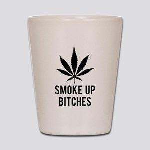 Smoke up bitches Shot Glass
