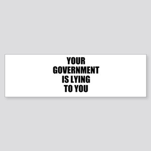 Your government is lying to y Sticker (Bumper)