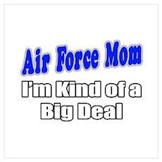 """Air Force Mom...Big Deal"" Poster"