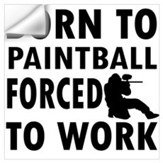 Born to Play Paintball forced to work Wall Decal