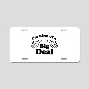 I'm kind of a Big Deal Aluminum License Plate