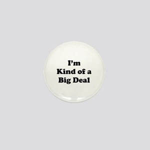 I'm kind of a Big Deal Mini Button