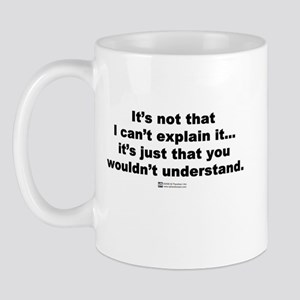 You wouldn't understand -  Mug