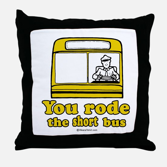 You rode the short bus -  Throw Pillow