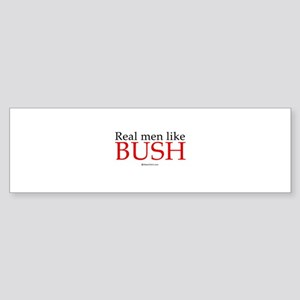 Real men like Bush - Bumper Sticker