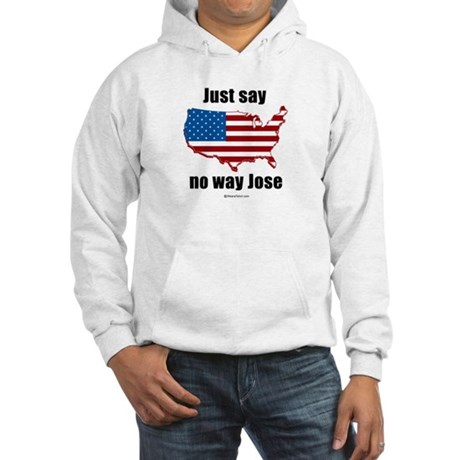 Just say no way Jose - Hooded Sweatshirt