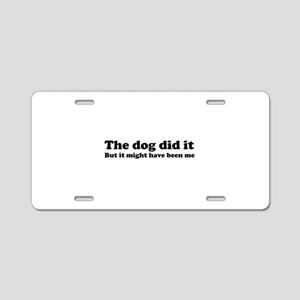 The dog did it .. Aluminum License Plate