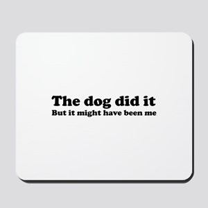 The dog did it .. Mousepad