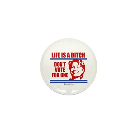 Life is a bitch, don't vote for one - Mini Button