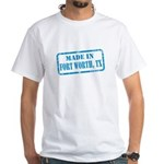 MADE IN FORT WORTH, TX White T-Shirt
