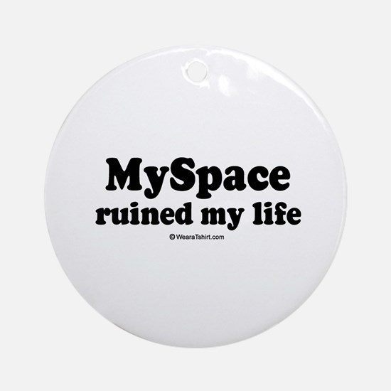 Myspace ruined my life -  Ornament (Round)