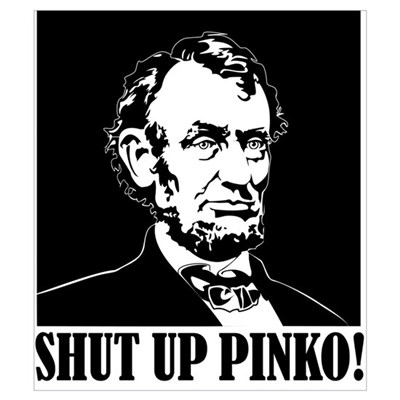 Abraham Lincoln says, SHUT UP PINKO! Small Framed Poster