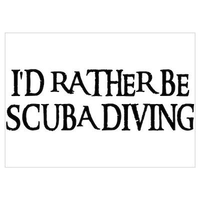 I'D RATHER BE SCUBA DIVING Poster
