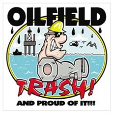 OILFIELD TRASH! and proud of Poster