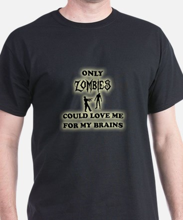 love me for my brains T-Shirt