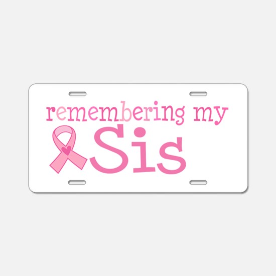 Breast Cancer Sis Aluminum License Plate