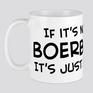 If it's not a Boerboel Mug