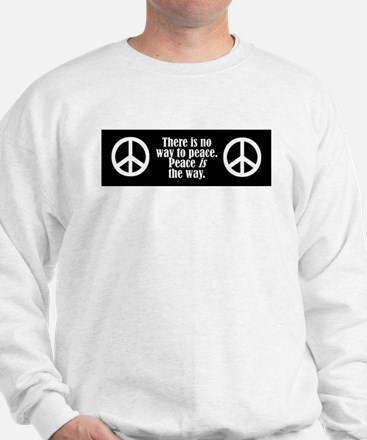 There is no way to peace. Pe Sweatshirt