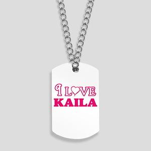 I Love Kaila Dog Tags