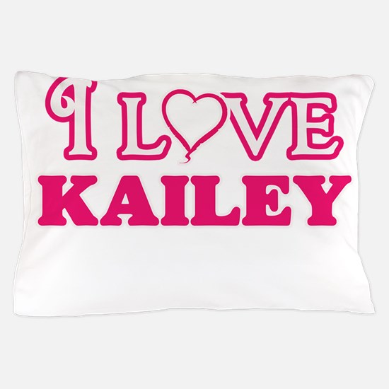 I Love Kailey Pillow Case