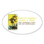Never Argue With a Fool Sticker (Oval 50 pk)