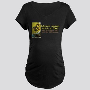 Never Argue With a Fool Maternity Dark T-Shirt